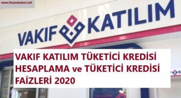 VAKIF KATILIM TÜKETİCİ KREDİSİ FAİZLERİ 2020