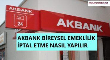 Akbank (BES) Bireysel Emeklilik İptal Etme