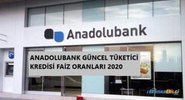 Anadolubank Tüketici Kredisi Faizleri 2020