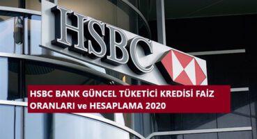 HSBC Bank Tüketici Kredisi Faizleri 2020