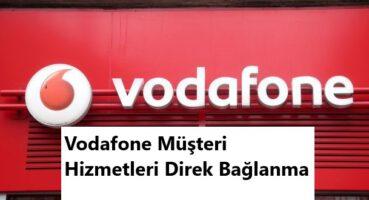 Vodafone Müşteri Hizmetleri Direk Bağlanma 2020
