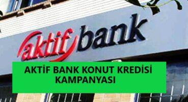 AKTİF BANK KONUT KREDİSİ KAMPANYASI 2020