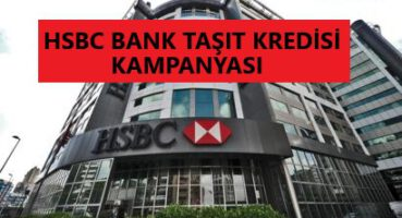 HSBC 2020 Taşıt Kredisi Kampanyası
