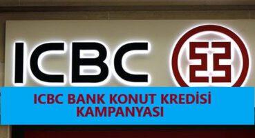 ICBC BANK KONUT KREDİSİ KAMPANYASI 2020