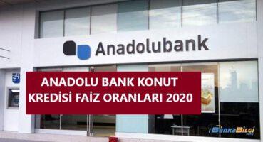 ANADOLU BANK KONUT KREDİSİ 2020