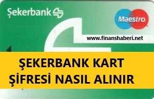 Şekerbank Kart Şifresi Alma