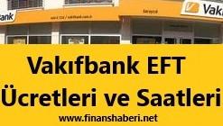 Vakıfbank EFT Ücretleri ve Saatleri 2020