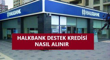 Halkbank Destek Kredisi Nasıl Alınır