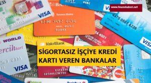 sigortasız işçiye kredi kartı veren bankalar