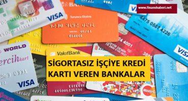 Sigortasız İşçiye Kredi Kartı Veren Bankalar