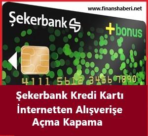 Şekerbank Online alışveriş Açma Kapama