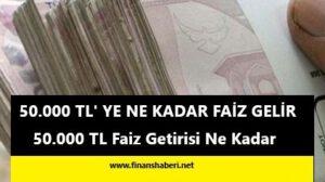 50.000 tl ye ne kadar faiz gelir www.finanshaberi.net