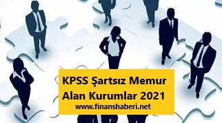 KPSS Şartsız Memur Alan Kurumlar 2021