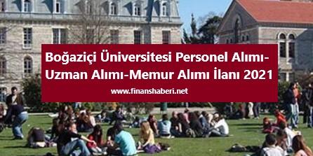 boğaziçi üniversitesi memur alımı 2021 www.finanshaberi.net