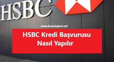 HSBC Kredi Başvurusu Nasıl Yapılır