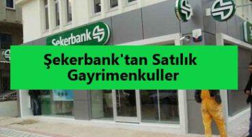 Şekerbank'tan Satılık Gayrimenkuller