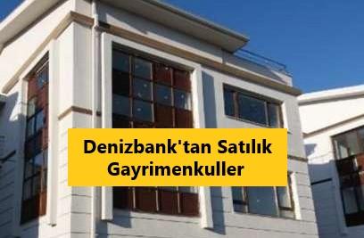 Denizbank' satılık gayrimenkuller 2021
