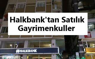 Halkbanktan satılık gayrimenkuller 2021