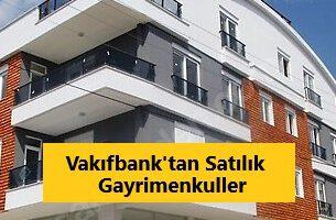Vakıfbank'tan Satılık Gayrimenkuller