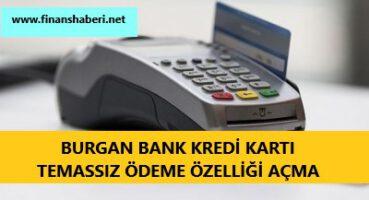 Burgan Bank Kredi Kartı Temassız Ödeme Açma