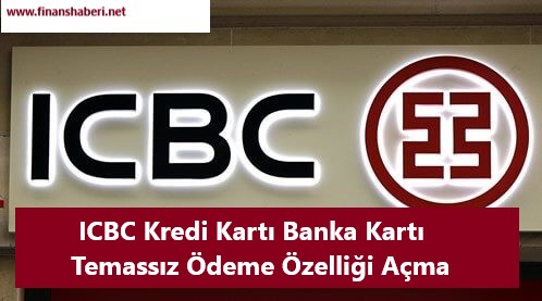 ICBC Temassız Ödeme Açma