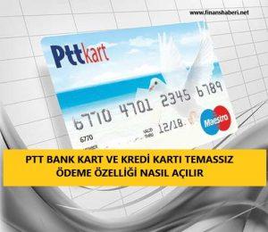 PTT Bank Kart Temassız Ödeme Nasıl Açılır