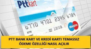 PTT Bank Kredi Kartı Temassız Ödeme Nasıl Açılır