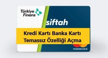 Türkiye Finans Temassız Özelliği Açma
