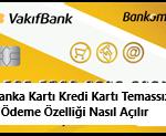 vakıfbank temassız ödeme açma